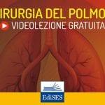 Videocorso di chirurgia generale: la chirurgia del polmone