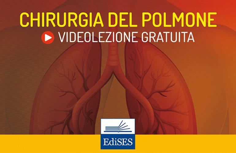 Videocorso di chirurgia generale: la chirurgia del polmone – Parte II