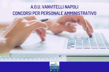 Concorsi per personale amministrativo presso l'A.O.U. Vanvitelli di Napoli