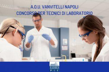 A.O.U. Vanvitelli di Napoli: concorso per 20 tecnici di laboratorio