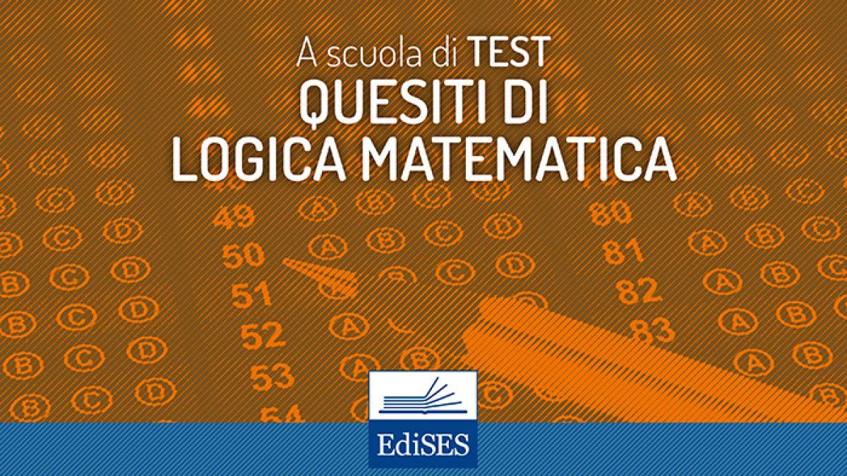 A Scuola Di Test I Quesiti Di Logica Matematica Tipologie Ed Esempi